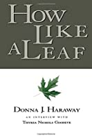 How Like a Leaf: An Interview with Donna Haraway