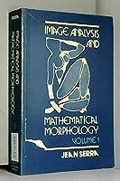 Image Analysis and Mathematical Morphology