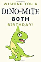 Wishing you A DINO-MITE 80th Birthday: 80th Birthday Gift / Journal / Notebook / Diary / Unique Greeting & Birthday Card Alternative