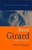 Rene Girard: Violence and Mimesis (Key Contemporary Thinkers)