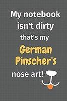 My notebook isn't dirty that's my German Pinscher's nose art: For German Pinscher Dog Fans
