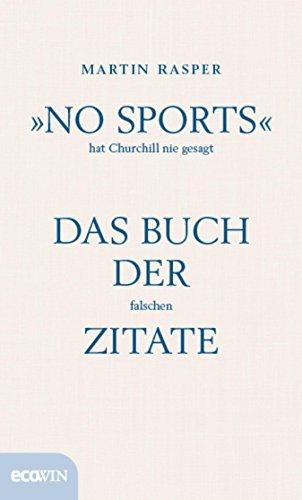 """»No Sports"""" hat Churchill nie gesagt: Das Buch der falschen Zitate (German Edition)"""