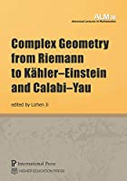 Complex Geometry from Riemann to Kaehler-einstein and Calabi-yau (Adevanced Lectures in Mathematics)