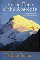 In the Face of the Absolute: A New Translation with Selected Letters by Frithjof Schuon(2014-11-01)