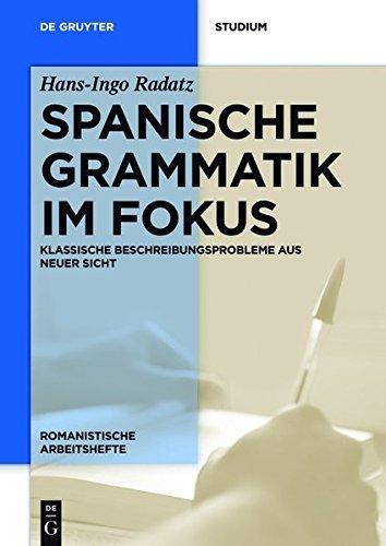 Spanische Grammatik im Fokus: Klassische Beschreibungsprobleme aus neuer Sicht (Romanistische Arbeitshefte)