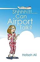 Shhhh!!!. . .Can Airport Talk?