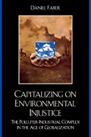 Capitalizing on Environmental Injustice: The Polluter-Industrial Complex in the Age of Globalization (Nature's Meaning)