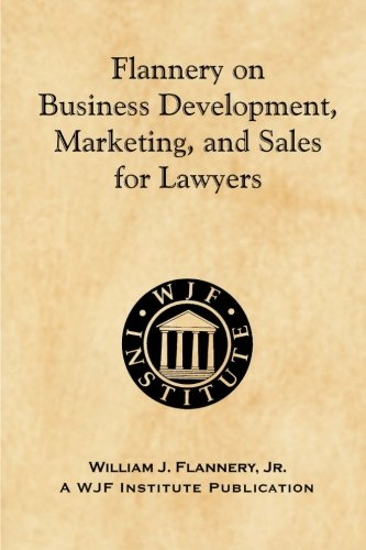 Download Flannery on Business Development, Marketing, and Sales for Lawyers 1463610459