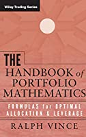 The Handbook of Portfolio Mathematics: Formulas for Optimal Allocation & Leverage (Wiley Trading)
