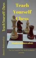 Teach Yourself  Chess:: The first coach of the world champion presents