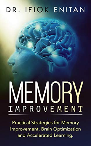 Memory Improvement: Practical Strategies for Memory Improvement, Brain Optimization and Accelerated Learning. (English Edition)