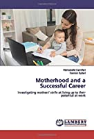 Motherhood and a Successful Career: Investigating mothers' strife at living up to their potential at work
