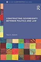 Constructing Sovereignty between Politics and Law (New International Relations)