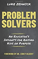 Problem Solvers: An Educators Insights for Raising Kids on Purpose