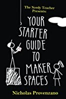 Your Starter Guide to Makerspaces (The Nerdy Teacher Presents)