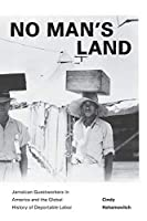 No Man's Land: Jamaican Guestworkers in America and the Global History of Deportable Labor (Politics and Society in Twentieth-Century America)