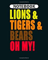 Notebook: lions and tigers and bears oh my  College Ruled - 50 sheets, 100 pages - 8 x 10 inches