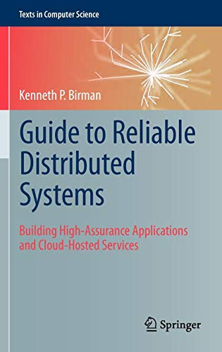 Download Guide to Reliable Distributed Systems: Building High-Assurance Applications and Cloud-Hosted Services (Texts in Computer Science) 1447124154