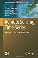 Remote Sensing Time Series: Revealing Land Surface Dynamics (Remote Sensing and Digital Image Processing)