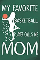My Favorite Basketball Player Calls Me Mom: Basketball Journal for Girls, Sketch Notebook for Teen Girls, Journal for Skills, Games, and  Memories, Mothers Day Birthday Gifts for Her