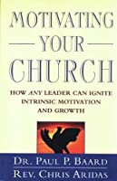 Motivating Your Church: How Any Leader Can Ignite Intrinsic Motivation and Growth