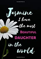 Jasmine I Have The Most Beautiful Daughter In The World: Personalized Journal Notebook for Women. Jasmine  Name Gifts. Personalized Gift for daughter, 170 Pages, diary with lined paper 7 x 10 (17.78 x 25.4 cm )