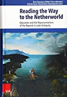 Reading the Way to the Netherworld: Education and the Representations of the Beyond in Later Antiquity (Beitrage Zur Europaischen Religionsgeschichte (Berg))