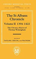 The St Albans Chronicle: The Chronica Maiora of Thomas Walsingham 1394-1422 (Oxford Medieval Texts)