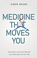 Medicine That Moves You: How Physical Activity Can Help Heal You in More Ways than You Think