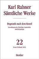 Saemtliche Werke 22/1. Dogmatik nach dem Konzil: Erster Teilband: Grundlegung der Theologie, Gotteslehre und Christologie. Teil A