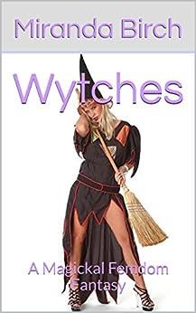 Wytches:  A Magickal Femdom Fantasy by [Birch, Miranda]