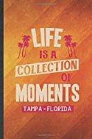 Life Is a Collection of Moments Tempa - Florida: Funny Blank Lined Backpacking Tourist Notebook/ Journal, Graduation Appreciation Gratitude Thank You Souvenir Gag Gift, Stylish Graphic 110 Pages