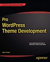 Pro WordPress Theme Development (Expert's Voice in Web Development)