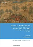China's International Investment Strategy: Bilateral, Regional, and Global Law and Policy (International Economic Law)