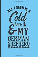 All I need is a cold beer and my German Shepherd: Blue notebook with cute German Shepherd and beer quote - great gift for a man who adores dogs and beer.