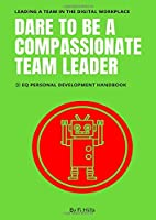 Dare to be a Compassionate Team Leader: EQ Personal Development Handbook (Volume 1-5)