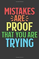 Mistakes Are Proof That You Are Trying: Lined Journal: The Thoughtful Gift Card Alternative