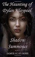 The Haunting of Dylan Klaypool: Shadow Summoner (Book Two)