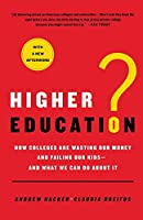 Higher Education?: How Colleges are Wasting Our Money and Failing Our Kids and What We Can Do About It