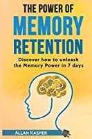 The Power of Memory Retention: Discover how to unleash Memory Power in 7 days