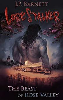 The Beast of Rose Valley: A Creature Feature Horror Suspense (Lorestalker Book 1) by [Barnett, J.P.]