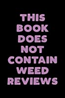 This Book Does Not Contain Weed Reviews: A Cannabis Logbook for Keeping Track of Different Strains, Their Effects, Symptoms Relieved and Ratings.
