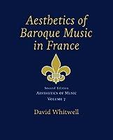 Aesthetics of Music: Aesthetics of Baroque Music in France