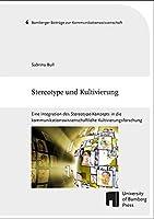 Stereotype und Kultivierung: Eine Integration des Stereotype-Konzepts in die kommunikationswissenschaftliche Kultivierungsforschung