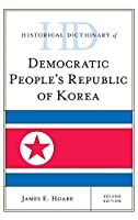 Historical Dictionary of Democratic People's Republic of Korea (Historical Dictionaries of Asia, Oceania, and the Middle East)