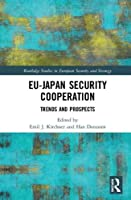 EU-Japan Security Cooperation: Trends and Prospects (Routledge Studies in European Security and Strategy)