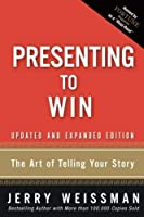 Presenting to Win: The Art of Telling Your Story, Updated and Expanded Edition (paperback) by Jerry Weissman(2008-11-27)