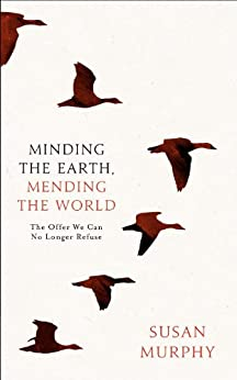 Minding the Earth, Mending the World by [Murphy, Susan]