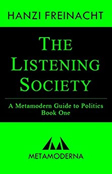 [Freinacht, Hanzi]のThe Listening Society: A Metamodern Guide to Politics, Book One (Metamodern Guides 1) (English Edition)