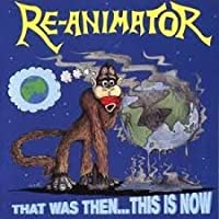 That Was Then,This Is Now by Re-Animator